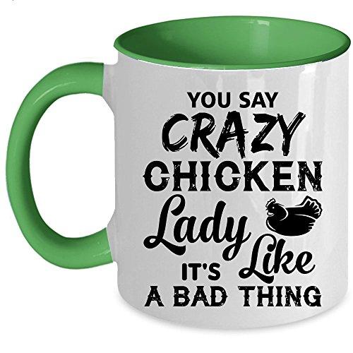 It's A Bad Thing Coffee Mug, You Say Crazy Chicken Lady Like Accent Mug (Accent Mug - Green)
