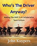 Who's The Driver Anyway? Making The Shift To A Collaborative Team Culture