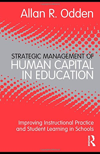 Strategic Management of Human Capital in Education: Improving Instructional Practice and Student Learning in Schools