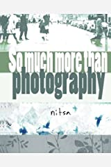 So much more than photography: creative and experimental photography Paperback