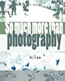 So Much More Than Photography: Creative and Experimental Photography
