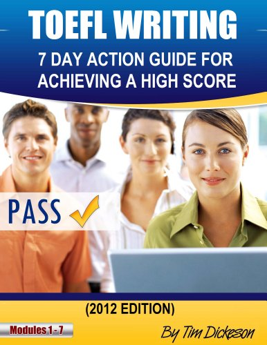 TOEFL WRITING – 7 DAY ACTION GUIDE FOR ACHIEVING A HIGH SCORE (2012 Edition) Pdf