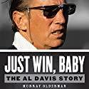 Just Win, Baby: The Al Davis Story Audiobook by Murray Olderman Narrated by Jeremy Arthur