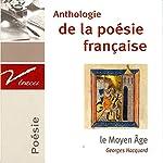 Le Moyen Âge : Anthologie de la poésie française | François Villon,Charles d'Orléans,Christine de Pisan