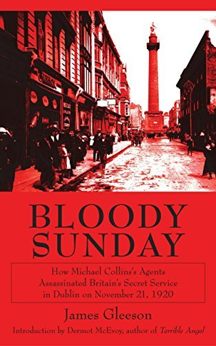 Bloody Sunday: How Michael Collins's Agents Assassinated Britain's Secret Service in Dublin on November 21, 1920 by James Gleeson - In Mall Dublin