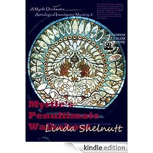 Myrtle's Penultimate Walkabout: Chapter 1: A Myrtle Drinkwater Astrological Investigator Mystery: 2 Linda Shelnutt