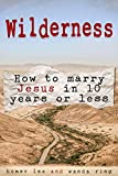 Wilderness – How to Marry Jesus in 10 Years or Less