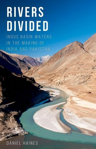 Rivers Divided: Indus Basin Waters in the Making of India and Pakistan