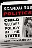 Scandalous Politics: Child Welfare Policy in the States (American Government and Public Policy)