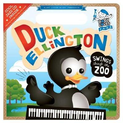 Read Online Duck Ellington Swings Through the Zoo [With Jazz CD]   [DUCK ELLINGTON SWINGS THROUGH] [Board Books] PDF