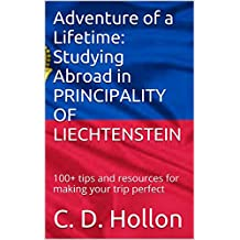 Adventure of a Lifetime: Studying Abroad in PRINCIPALITY OF LIECHTENSTEIN: 100+ tips and resources for making your trip perfect