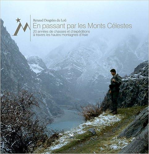 En passant par les monts célestes : 20 années de chasses et d'expéditions à travers les hautes montagnes d'Asie