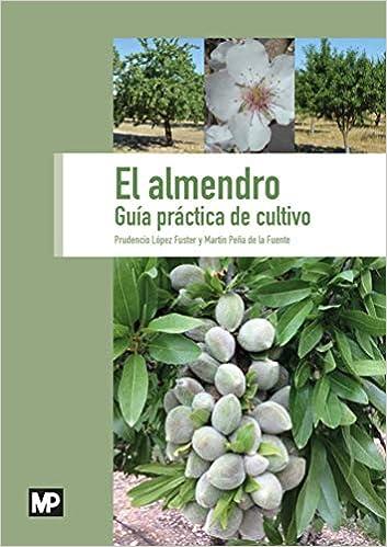 PRUDENCIO LÓPEZ FUSTER - El Almendro. Guía Práctica De Cultivo