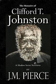 The Memoirs of Clifford T. Johnston: A Shadow Series Novelette (The Shadow Series) by [Pierce, J.M.]
