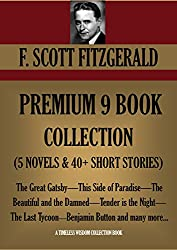 F. SCOTT FITZGERALD PREMIUM 9 BOOK COLLECTION (5 NOVELS & 40+ SHORT STORIES) The Great Gatsby,This Side of Paradise-The Beautiful and the Damned-Tender ... Button. (Timeless Wisdom Collection 2525)