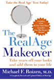 The RealAge (R) Makeover: Take Years Off Your Looks and Add Them to Your Life