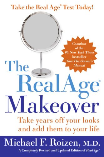 The RealAge (R) Makeover: Take Years Off Your Looks and Add Them to Your Life -
