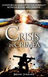 img - for Crisis In Crimea: A Historical Lead Up To The Conflict Between Russia and Ukraine (Crimea War, Crimea Russia, Ukraine War, Putin, USSR, Cold War, Russia) book / textbook / text book