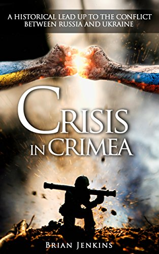 Crisis In Crimea: A Historical Lead Up To The Conflict Between Russia and Ukraine (Crimea War, Crimea Russia, Ukraine War, Putin, USSR, Cold War, Russia)