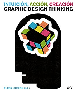 Intuición, acción, creación: Graphic Design Thinking (Spanish Edition)