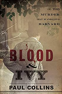 Book Cover: Blood & Ivy: The 1849 Murder That Scandalized Harvard