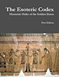Book cover image for The Esoteric Codex: Hermetic Order of the Golden Dawn
