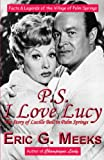 PS I Love Lucy: The Story of Lucille Ball in Palm Springs: Facts & Legends of the Village of Palm Springs