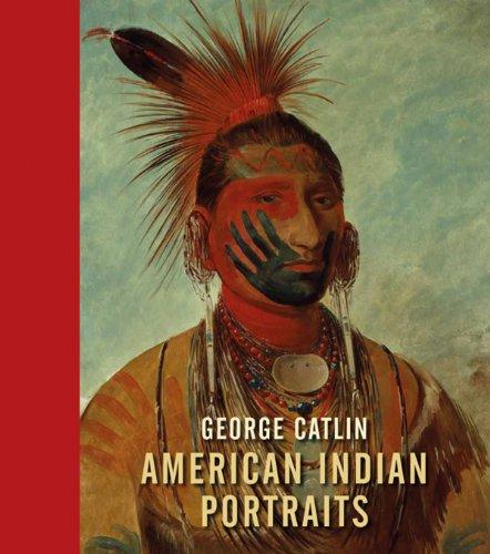 George Catlin: American Indian Portraits