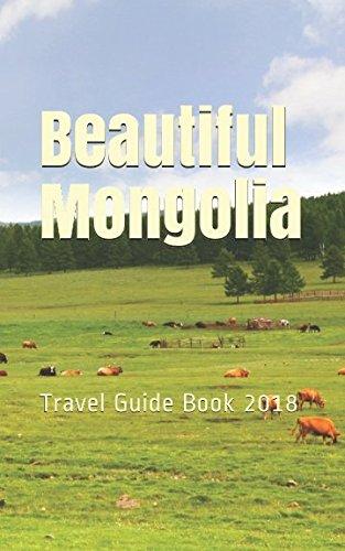 Beautiful Mongolia: Travel Guide Book 2018...