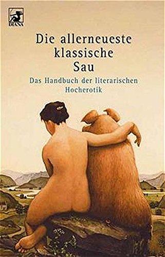 Die allerneueste klassische Sau: Das Handbuch der literarischen Hocherotik