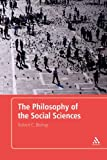 The Philosophy of the Social Sciences : An Introduction, Bishop, Robert, 0826489532