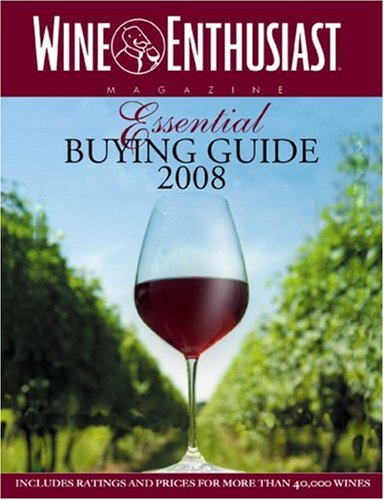 The Wine Enthusiast Essential Buying Guide 2008: Includes Ratings and Prices for More than 40,000 Wines by Wine Enthusiast Editors