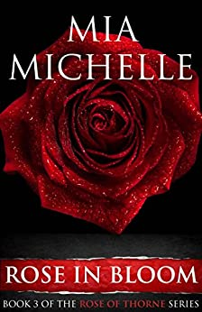 Rose In Bloom: Rose of Thorne (Book 3) (Rose of Thorne series) by [Michelle, Mia]