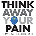 Think Away Your Pain Audiobook by David Schechter M.D. Narrated by David Schechter M.D.