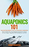 how to build a water feature Aquaponics 101: The Easy Beginner's Guide to Aquaponic Gardening:  How To Build Your Own Backyard Aquaponics System and Grow Organic Vegetables With Hydroponics And Fish (Gardening Books Book 1)