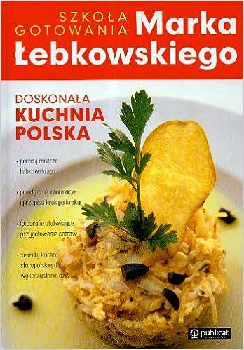 Doskonala kuchnia Polska: Marek Ĺebkowski: 9788324515769: Amazon.com: Books