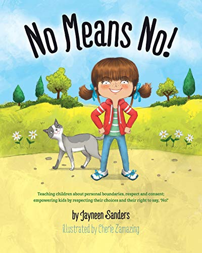 No Means No!: Teaching children about personal boundaries, respect and consent;  empowering kids by respecting their choices and their right to say, 'No!'