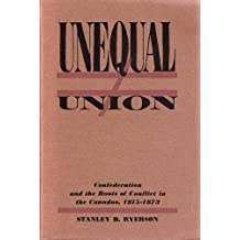 Unequal Union Confederation and the Roots of Conflict in Canada 1815-1873