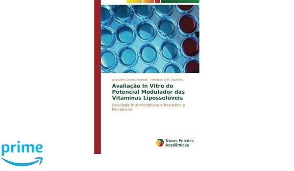 Avaliação In Vitro do Potencial Modulador das Vitaminas Lipossolúveis: Atividade Antimicrobiana e Resistência Microbiana (Portuguese Edition): Jacqueline ...