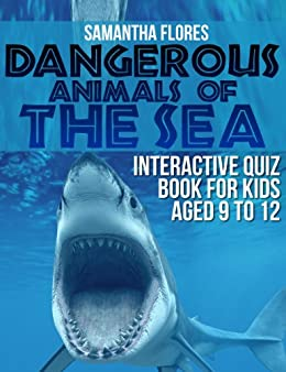 Dangerous Animals Of The Sea: Interactive Quiz Book for Kids aged 9
