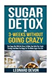 img - for Sugar Detox In 3-Weeks Without Going Crazy: Zero Sugar Diet With No Stress To Make Your Belly Flat, Crush Cravings And Make You Happy For The Whole Sugar-Free Life book / textbook / text book