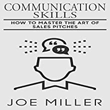 Communication Skills: Sales Pitches 101 - Everything You Need to Know Audiobook by Joe Miller Narrated by Lynn Longseth