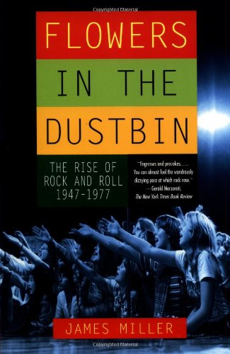 Flowers in the Dustbin: The Rise of Rock and Roll, 1947-1977