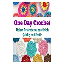 One Day Crochet: Afghan Projects You Can Finish Quickly and Easily
