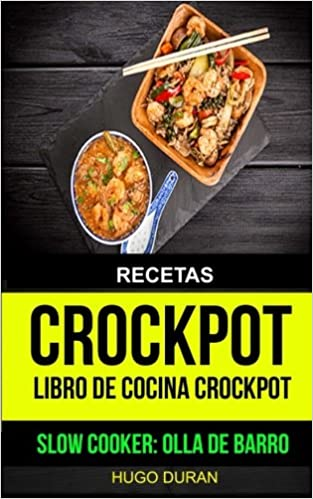 Recetas: Crockpot: Libro de cocina Crockpot (Slow cooker: Olla de barro) (Spanish Edition): Hugo Duran: 9781547141258: Amazon.com: Books