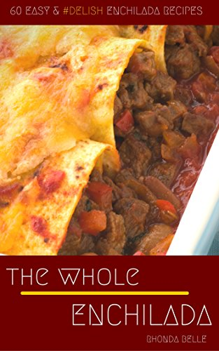 The Whole Enchilada: 60 Easy amp #Delish Enchilada Recipes 60 Super Recipes Book 35