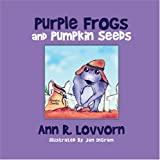 Purple Frogs and Pumpkin Seeds, Ann R. Lovvorn, 1424187346