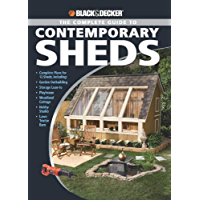 Black & Decker The Complete Guide to Contemporary Sheds: Complete Plans for 12 Sheds, Including Playhouse, Garden Outbuilding, Storage Lean-to, Lawn Tractor ... Cottage (Black & Decker Complete Guide)