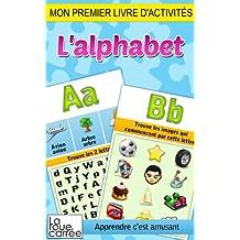 Mon premier livre d'activités - L'alphabet (Apprendre c'est amusant t. 1) (French Edition)