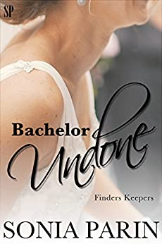 Bachelor Undone (Finders Keepers Book 1) by [Parin, Sonia]
